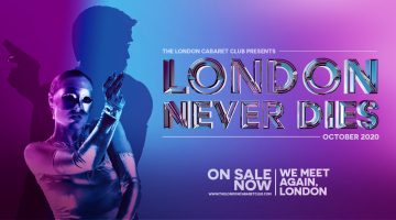 London Cabaret Club London Never Dies