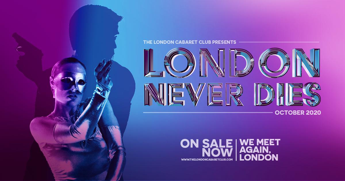 London Cabaret Club London Never Dies